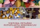 Viktora Petaško putuplasta dekorāciju izstāde